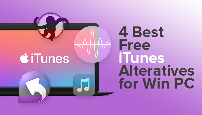 4 Best Free iTunes Alternatives for Windows