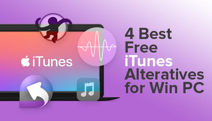 4 Best Free iTunes Alternatives for Windows